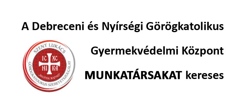 A Debreceni és Nyírségi Görögkatolikus Gyermekvédelmi Központ MUNKATÁRSAKAT kereses